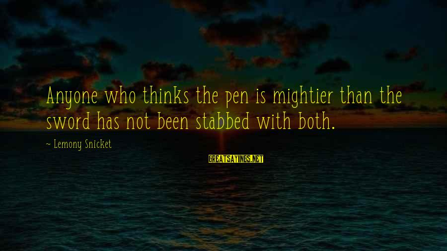 Pen Mightier Than Sword Sayings By Lemony Snicket: Anyone who thinks the pen is mightier than the sword has not been stabbed with