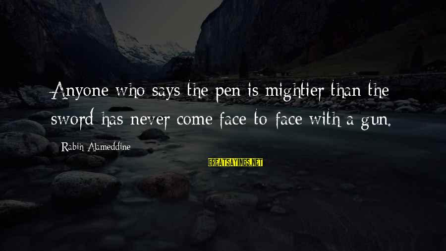 Pen Mightier Than Sword Sayings By Rabih Alameddine: Anyone who says the pen is mightier than the sword has never come face-to-face with