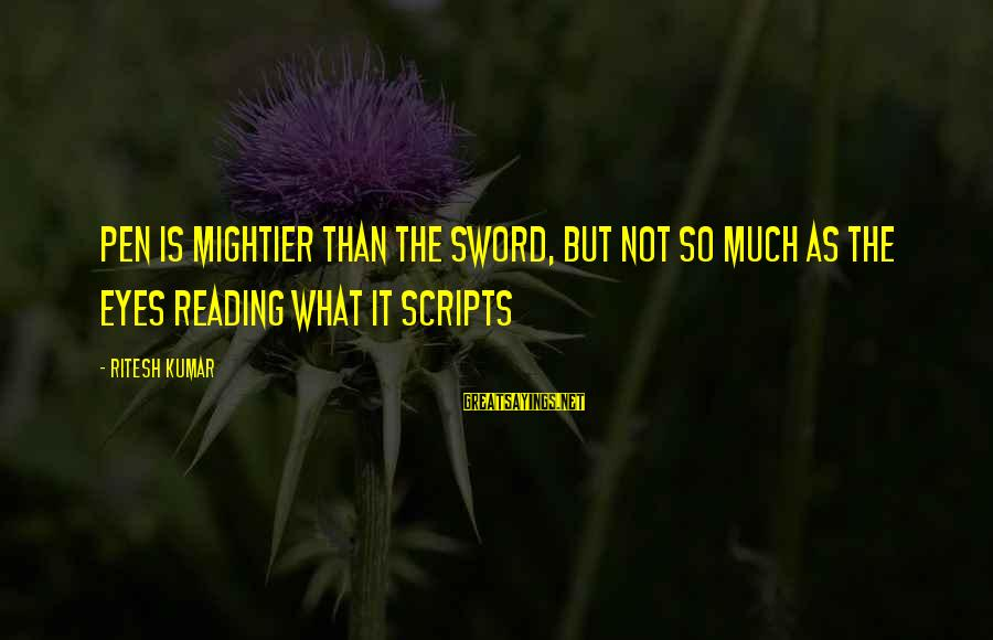 Pen Mightier Than Sword Sayings By Ritesh Kumar: Pen is mightier than the sword, but not so much as the eyes reading what