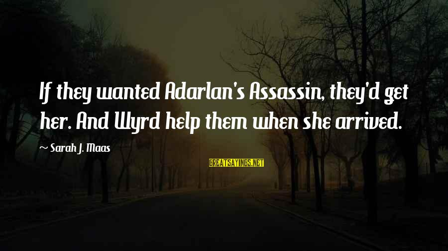 Pen Mightier Than Sword Sayings By Sarah J. Maas: If they wanted Adarlan's Assassin, they'd get her. And Wyrd help them when she arrived.