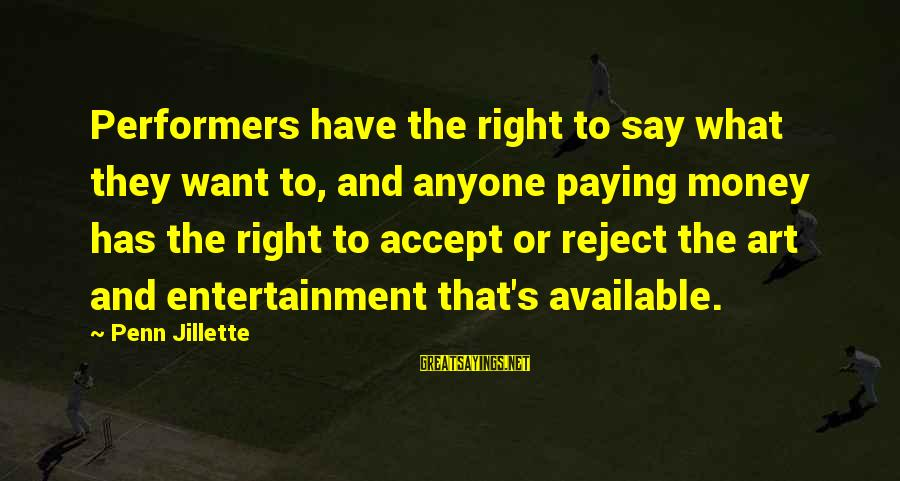 Penn's Sayings By Penn Jillette: Performers have the right to say what they want to, and anyone paying money has