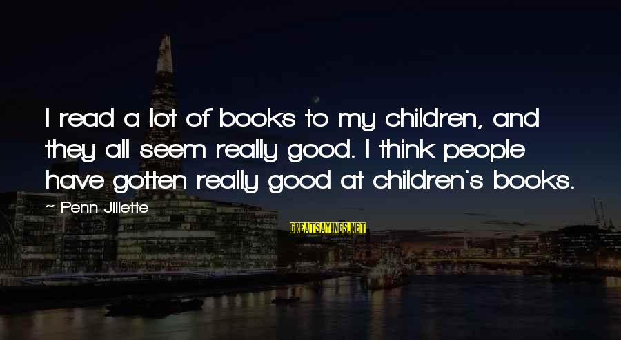 Penn's Sayings By Penn Jillette: I read a lot of books to my children, and they all seem really good.