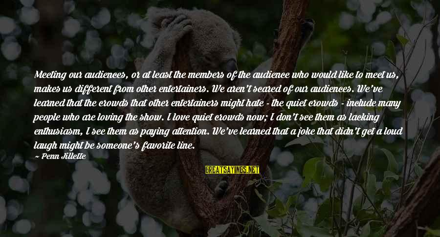 Penn's Sayings By Penn Jillette: Meeting our audiences, or at least the members of the audience who would like to