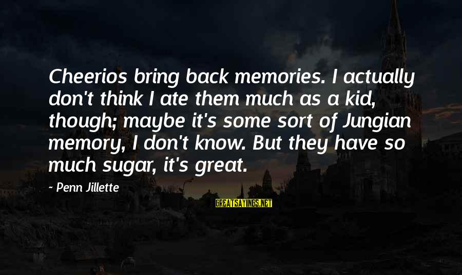 Penn's Sayings By Penn Jillette: Cheerios bring back memories. I actually don't think I ate them much as a kid,
