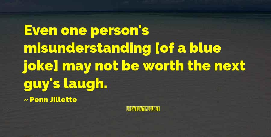 Penn's Sayings By Penn Jillette: Even one person's misunderstanding [of a blue joke] may not be worth the next guy's