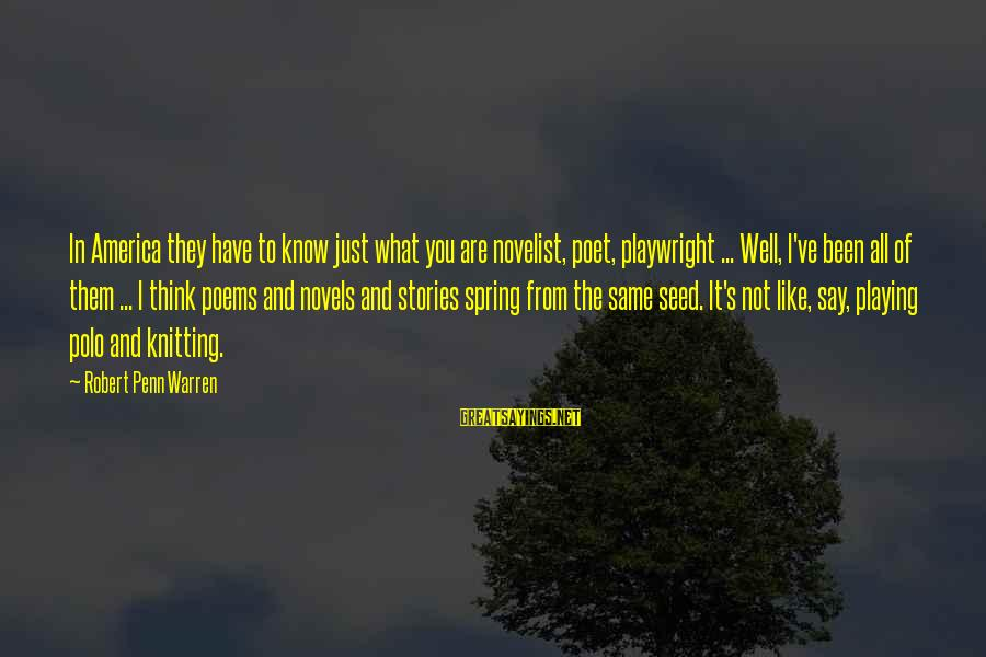 Penn's Sayings By Robert Penn Warren: In America they have to know just what you are novelist, poet, playwright ... Well,