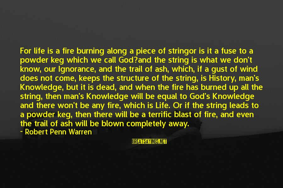Penn's Sayings By Robert Penn Warren: For life is a fire burning along a piece of stringor is it a fuse