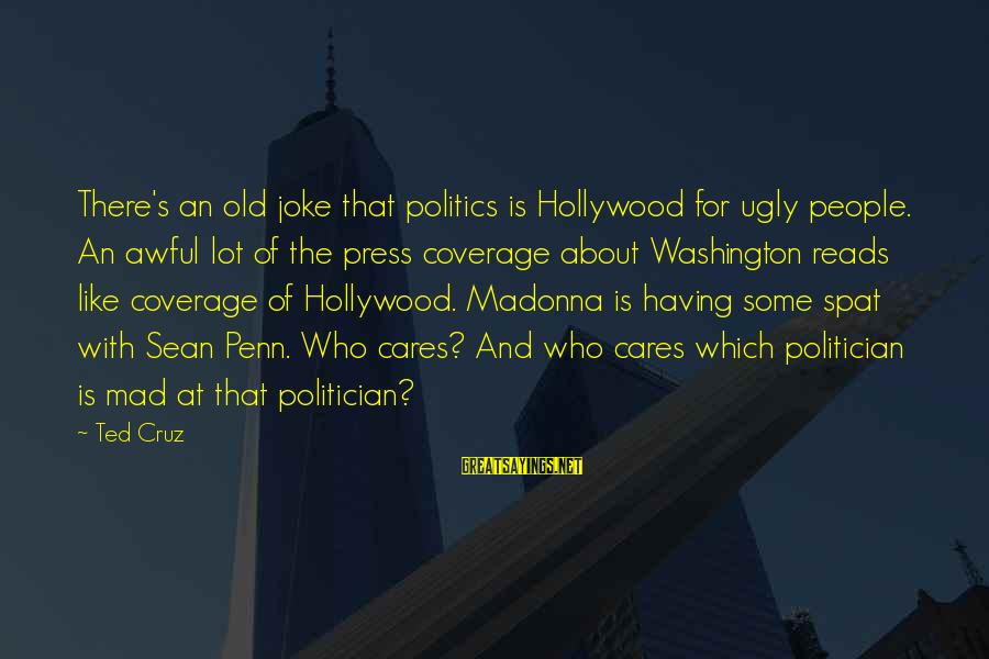 Penn's Sayings By Ted Cruz: There's an old joke that politics is Hollywood for ugly people. An awful lot of