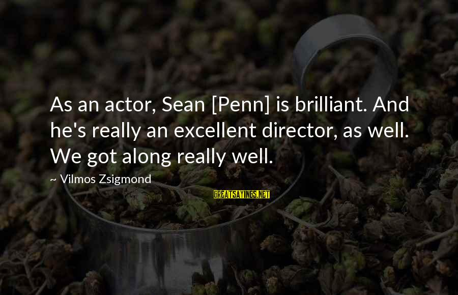 Penn's Sayings By Vilmos Zsigmond: As an actor, Sean [Penn] is brilliant. And he's really an excellent director, as well.