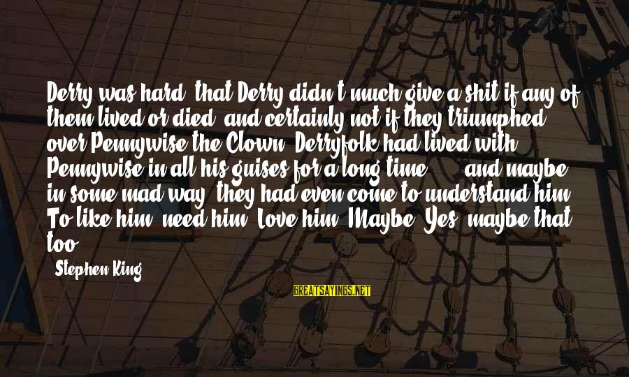 Pennywise Clown Sayings By Stephen King: Derry was hard, that Derry didn't much give a shit if any of them lived