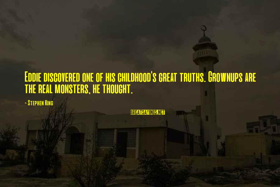 Pennywise Clown Sayings By Stephen King: Eddie discovered one of his childhood's great truths. Grownups are the real monsters, he thought.