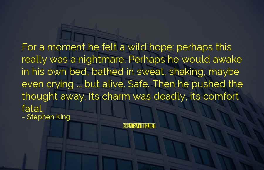 Pennywise Clown Sayings By Stephen King: For a moment he felt a wild hope: perhaps this really was a nightmare. Perhaps