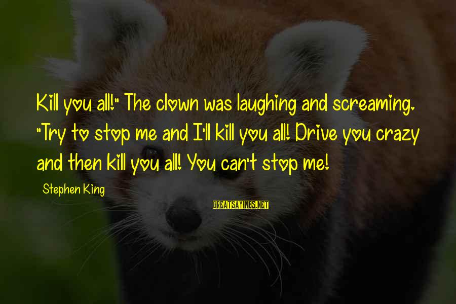 """Pennywise Clown Sayings By Stephen King: Kill you all!"""" The clown was laughing and screaming. """"Try to stop me and I'll"""