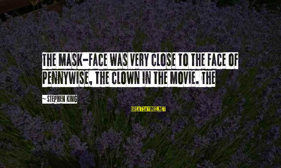 Pennywise Clown Sayings By Stephen King: The mask-face was very close to the face of Pennywise, the clown in the movie.