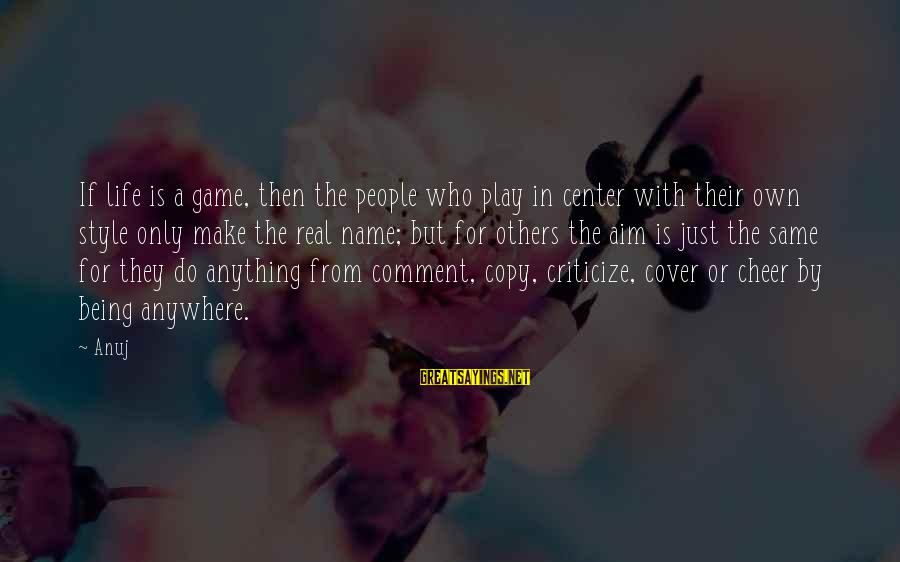 People Who Copy You Sayings By Anuj: If life is a game, then the people who play in center with their own