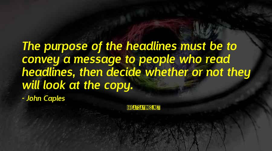 People Who Copy You Sayings By John Caples: The purpose of the headlines must be to convey a message to people who read