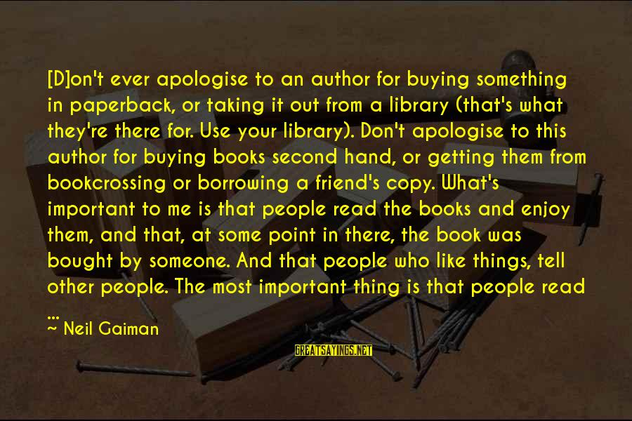 People Who Copy You Sayings By Neil Gaiman: [D]on't ever apologise to an author for buying something in paperback, or taking it out