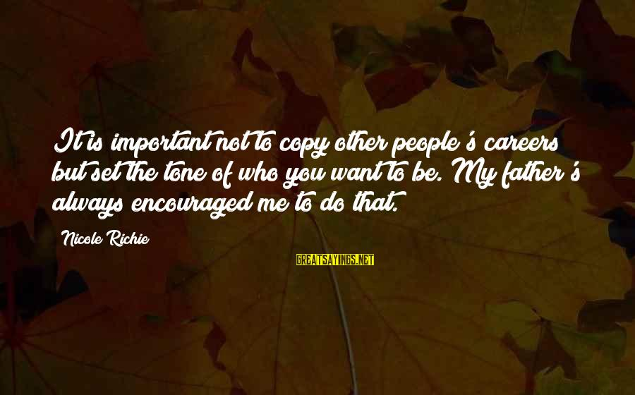 People Who Copy You Sayings By Nicole Richie: It is important not to copy other people's careers but set the tone of who