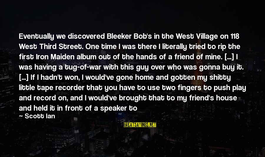 People Who Copy You Sayings By Scott Ian: Eventually we discovered Bleeker Bob's in the West Village on 118 West Third Street. One