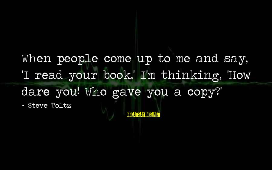People Who Copy You Sayings By Steve Toltz: When people come up to me and say, 'I read your book,' I'm thinking, 'How