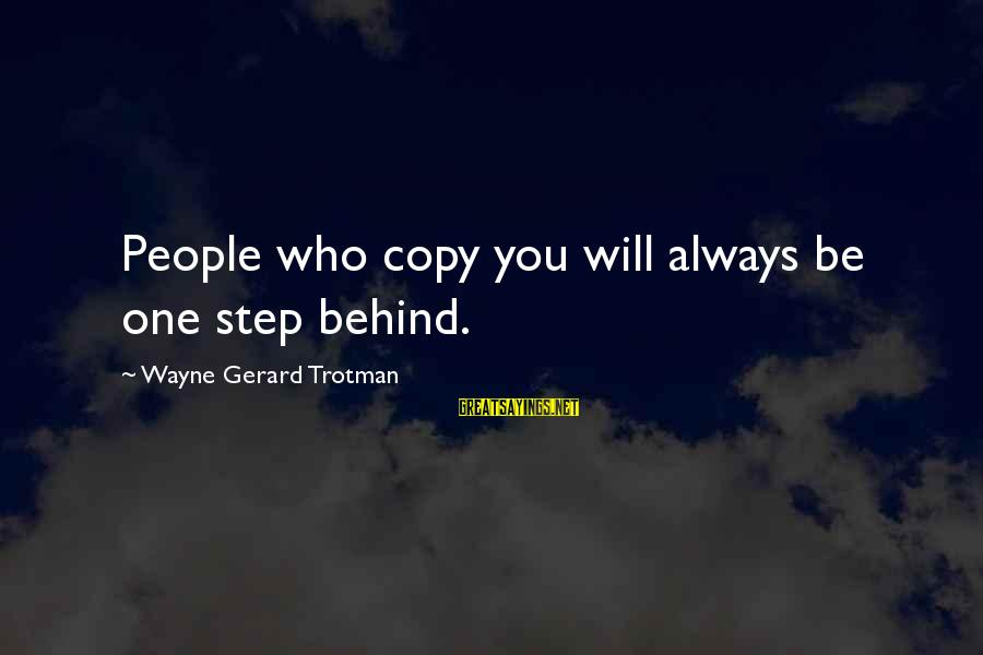 People Who Copy You Sayings By Wayne Gerard Trotman: People who copy you will always be one step behind.