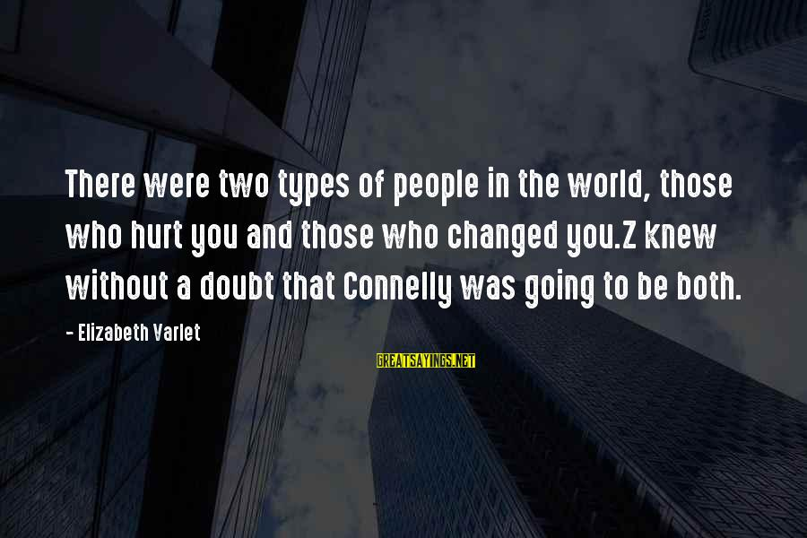 People Who Doubt You Sayings By Elizabeth Varlet: There were two types of people in the world, those who hurt you and those