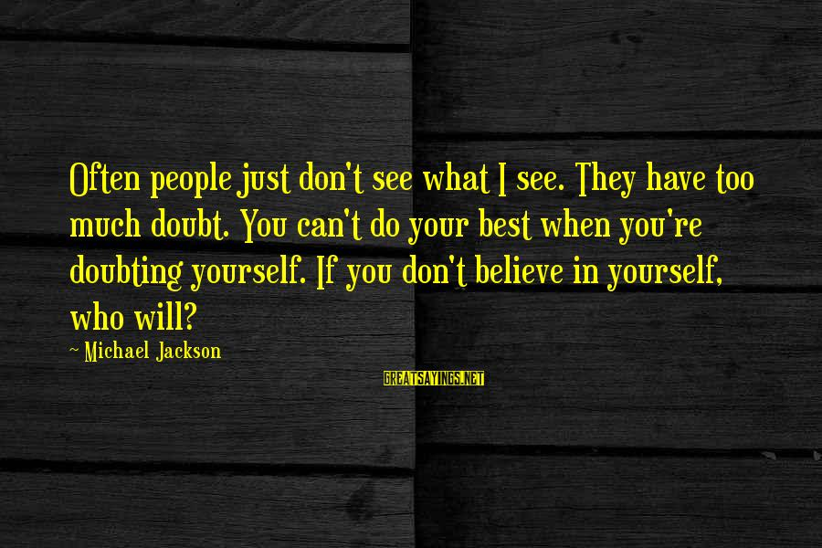 People Who Doubt You Sayings By Michael Jackson: Often people just don't see what I see. They have too much doubt. You can't