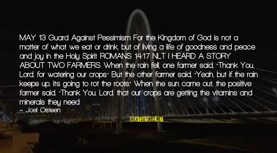 People Who Matter In Your Life Sayings By Joel Osteen: MAY 13 Guard Against Pessimism For the Kingdom of God is not a matter of