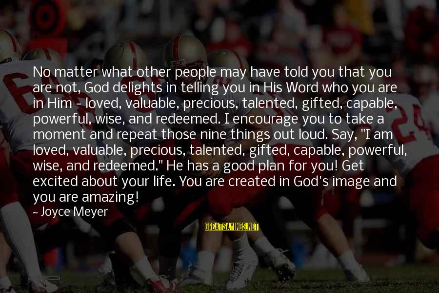 People Who Matter In Your Life Sayings By Joyce Meyer: No matter what other people may have told you that you are not, God delights