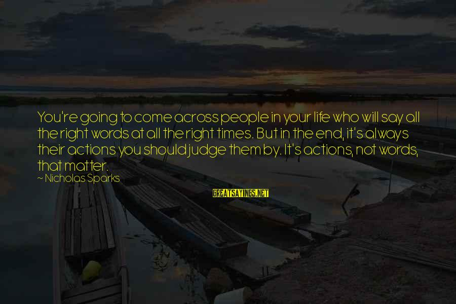 People Who Matter In Your Life Sayings By Nicholas Sparks: You're going to come across people in your life who will say all the right