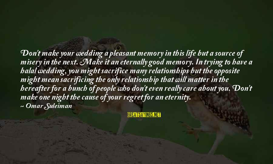 People Who Matter In Your Life Sayings By Omar Suleiman: Don't make your wedding a pleasant memory in this life but a source of misery