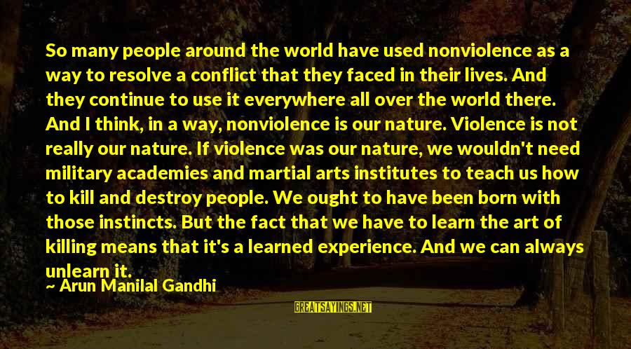 People's Lives Sayings By Arun Manilal Gandhi: So many people around the world have used nonviolence as a way to resolve a