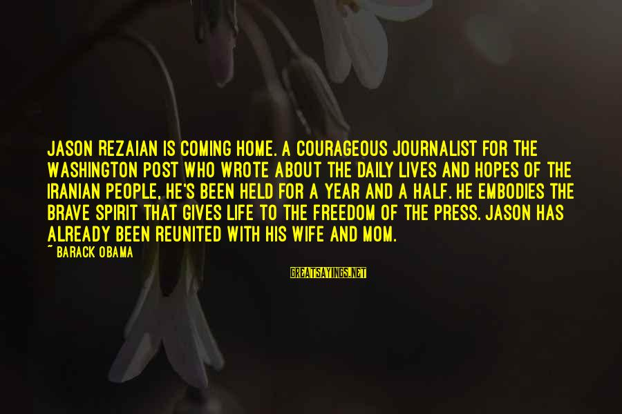 People's Lives Sayings By Barack Obama: Jason Rezaian is coming home. A courageous journalist for The Washington Post who wrote about