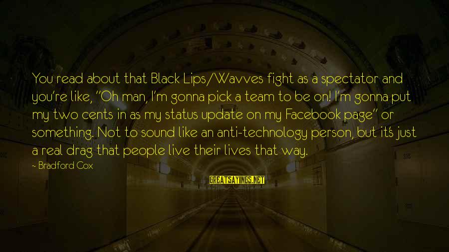 """People's Lives Sayings By Bradford Cox: You read about that Black Lips/Wavves fight as a spectator and you're like, """"Oh man,"""