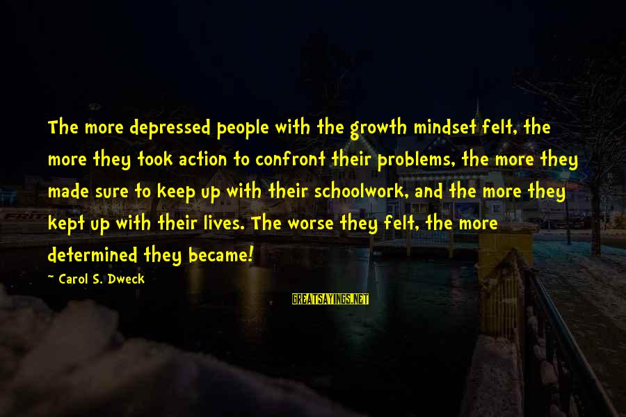 People's Lives Sayings By Carol S. Dweck: The more depressed people with the growth mindset felt, the more they took action to