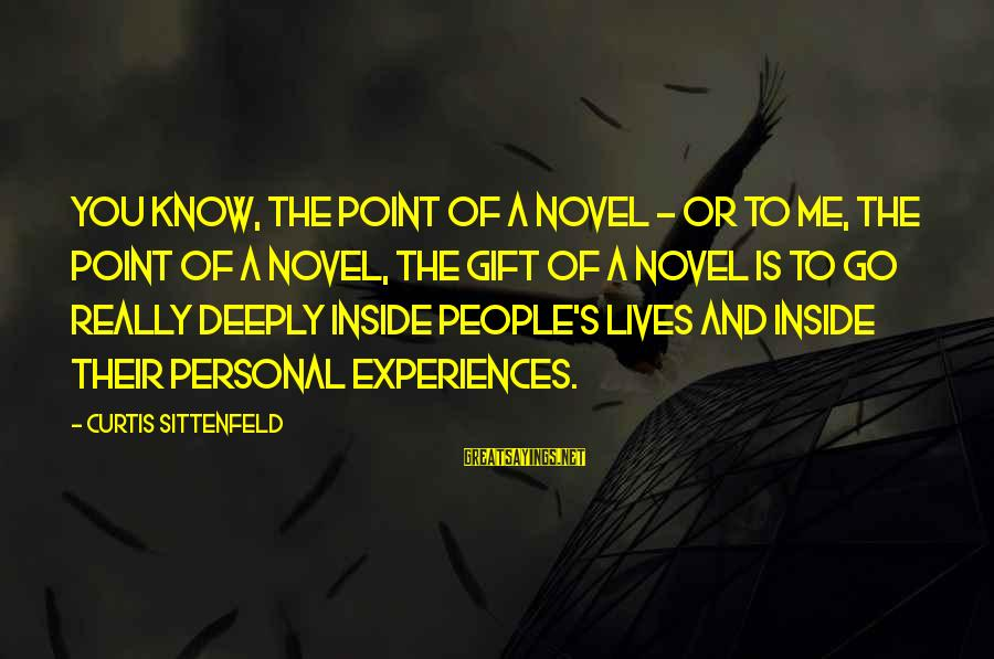 People's Lives Sayings By Curtis Sittenfeld: You know, the point of a novel - or to me, the point of a