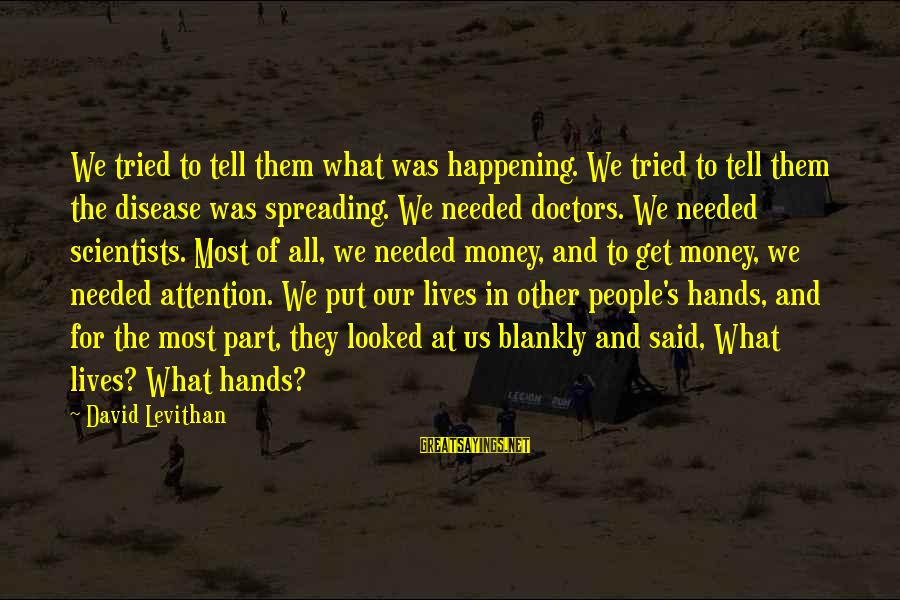 People's Lives Sayings By David Levithan: We tried to tell them what was happening. We tried to tell them the disease