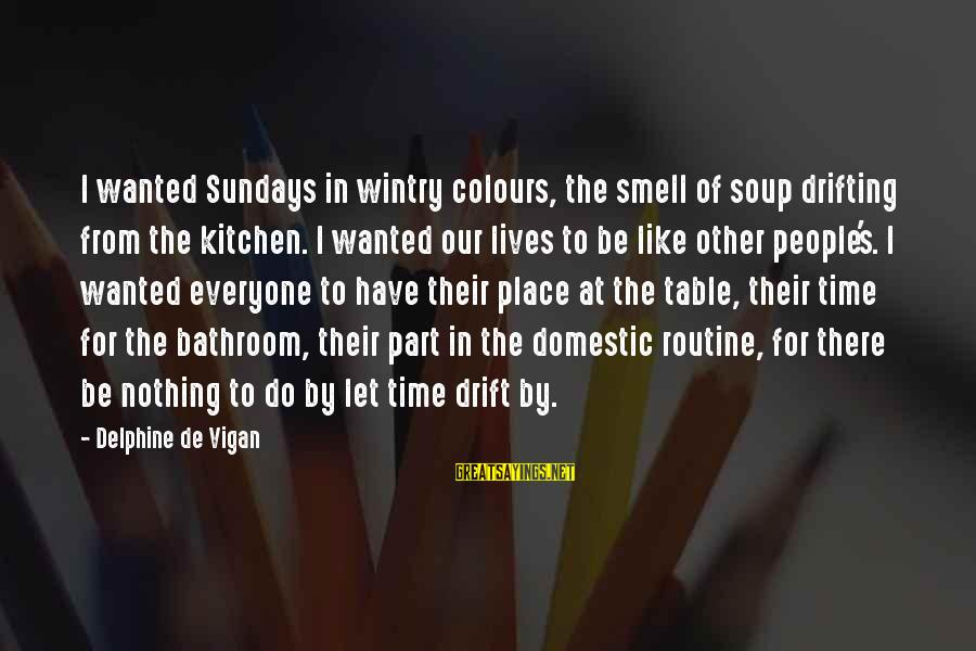 People's Lives Sayings By Delphine De Vigan: I wanted Sundays in wintry colours, the smell of soup drifting from the kitchen. I
