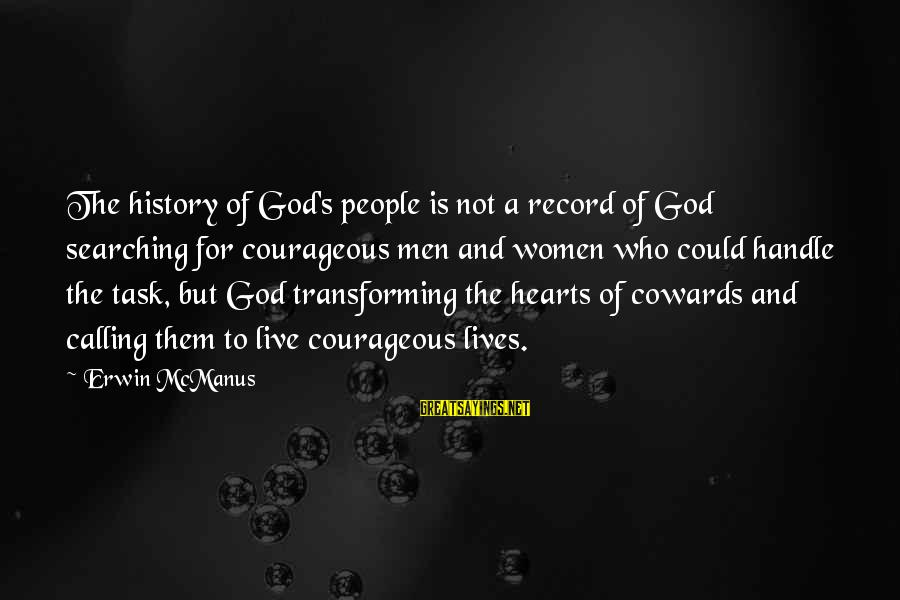 People's Lives Sayings By Erwin McManus: The history of God's people is not a record of God searching for courageous men