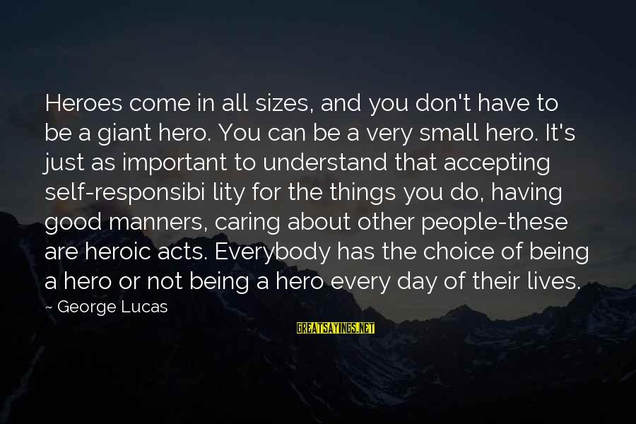 People's Lives Sayings By George Lucas: Heroes come in all sizes, and you don't have to be a giant hero. You