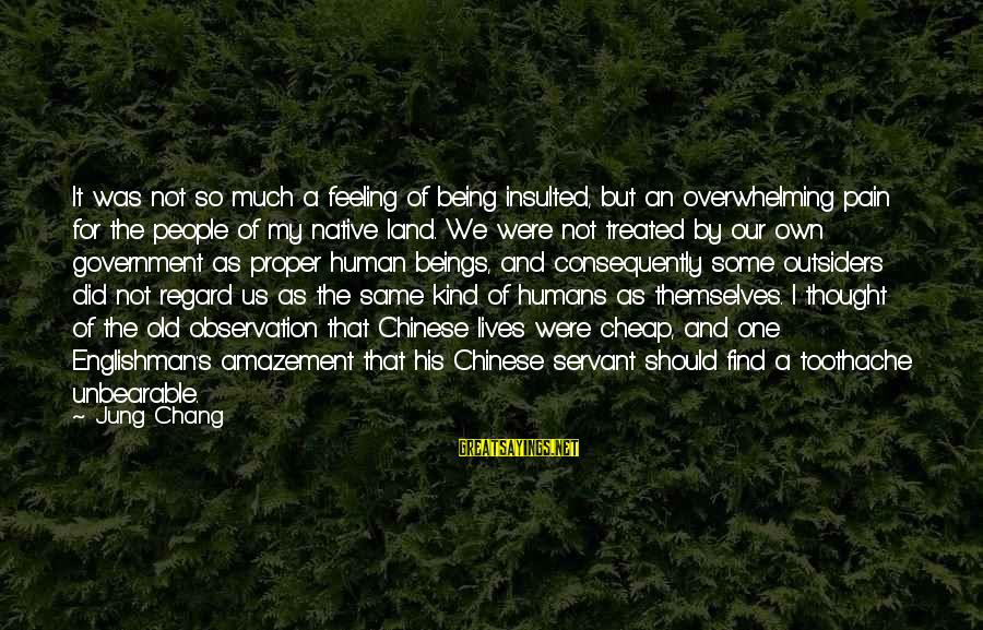 People's Lives Sayings By Jung Chang: It was not so much a feeling of being insulted, but an overwhelming pain for