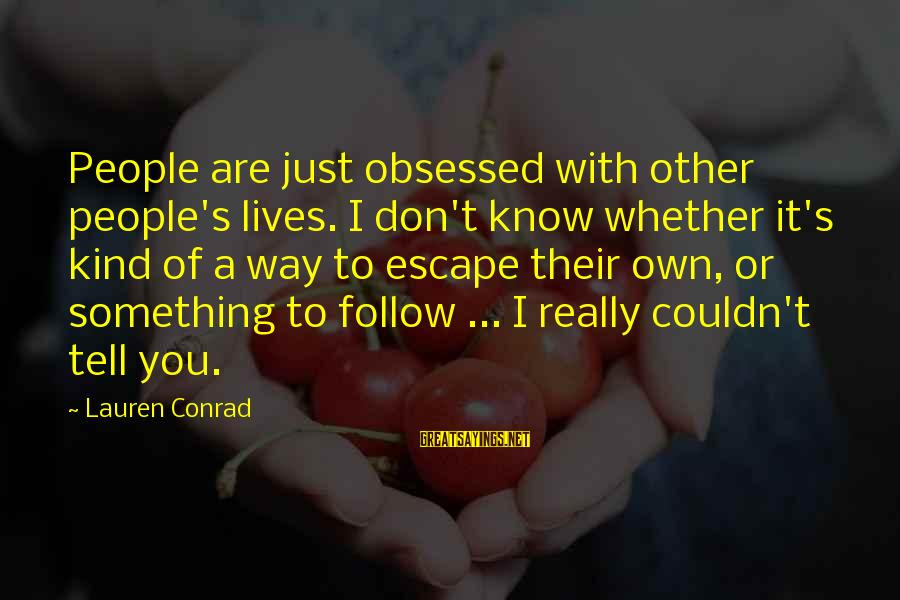 People's Lives Sayings By Lauren Conrad: People are just obsessed with other people's lives. I don't know whether it's kind of
