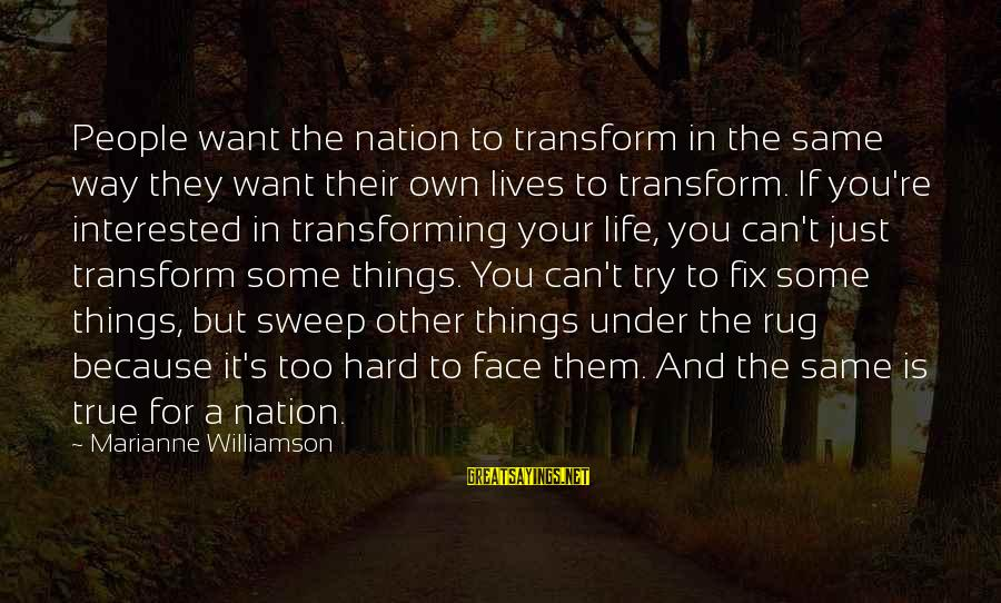 People's Lives Sayings By Marianne Williamson: People want the nation to transform in the same way they want their own lives