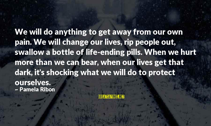 People's Lives Sayings By Pamela Ribon: We will do anything to get away from our own pain. We will change our