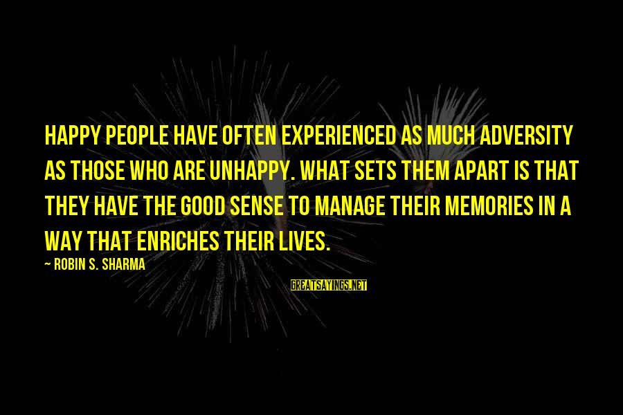 People's Lives Sayings By Robin S. Sharma: happy people have often experienced as much adversity as those who are unhappy. What sets