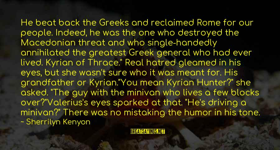 People's Lives Sayings By Sherrilyn Kenyon: He beat back the Greeks and reclaimed Rome for our people. Indeed, he was the