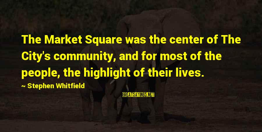 People's Lives Sayings By Stephen Whitfield: The Market Square was the center of The City's community, and for most of the