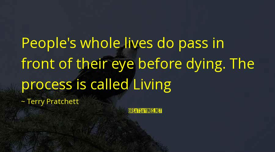 People's Lives Sayings By Terry Pratchett: People's whole lives do pass in front of their eye before dying. The process is