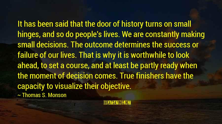People's Lives Sayings By Thomas S. Monson: It has been said that the door of history turns on small hinges, and so