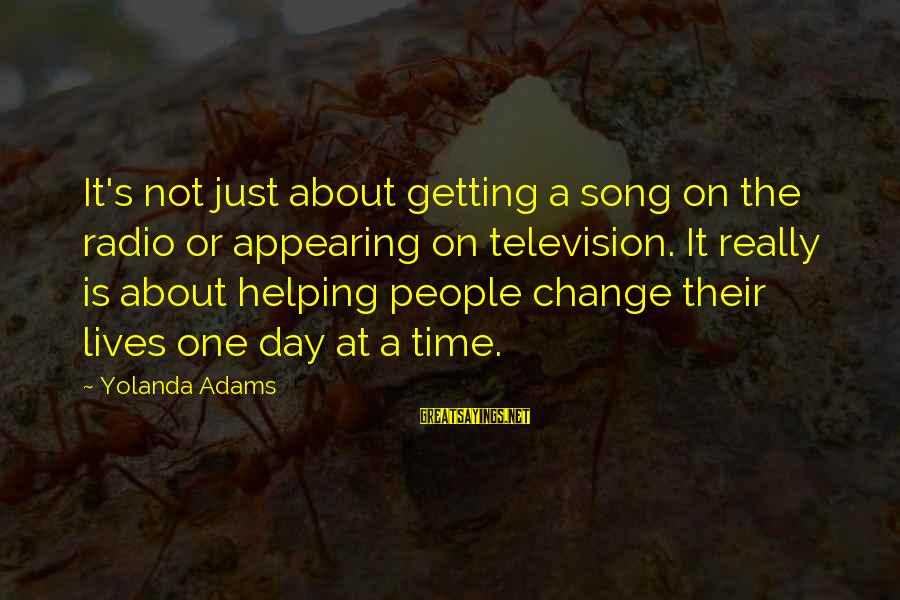 People's Lives Sayings By Yolanda Adams: It's not just about getting a song on the radio or appearing on television. It